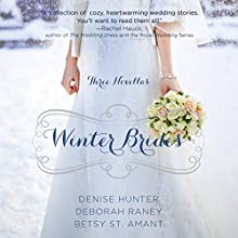 Winter Brides (       UNABRIDGED) by Denise Hunter, Amber Raney, Christy St. Amant Narrated by Julie Carr, Amber Quick, Christy Ragland