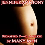 Kidnapped, F--ked, & Milked By Many Men: Lactation Erotica | Jennifer Anthony