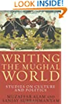 Writing the Mughal World: Studies on...