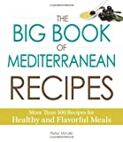 Peter Minaki The Big Book of Mediterranean Recipes: More Than 500 Recipes for Healthy and Flavorful Meals