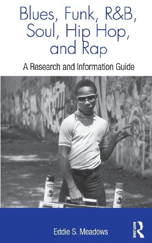 Blues, Funk, Rhythm And Blues, Soul, Hip Hop, And Rap: A Research And Information Guide (Routledge Music Bibliographies)