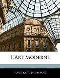 L'art Moderne (French Edition) (1143015541) by Huysmans, Joris-Karl