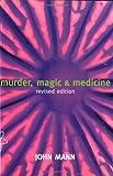 Murder, Magic, and Medicine (0198507445) by Mann, John