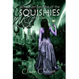 Whatever Became of the Squishies (YA Urban Fantasy | Book One | US Edition) ~ Claire Chilton