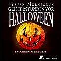 Geisterstunden vor Halloween Hörbuch von Stefan Melneczuk Gesprochen von: Antje Peters