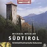 Südtirol: Kriminell-kulinarische Exkursion (Mords-Genuss)   Michael Böckler