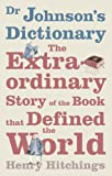 Hitchings, H: Dr. Johnson's Dictionary: The Extraordinary Story of the Book That Defined the World