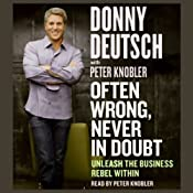 Often Wrong, Never in Doubt: Unleash the Business Rebel Within | [Donny Deutsch, Peter Knobler]