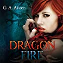 Dragon Fire (Dragon 4) Audiobook by G.A. Aiken Narrated by Svantje Wascher