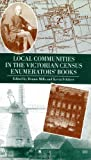 Local Communities in the Victorian Census Enumerator's Books (Local Population Studies)