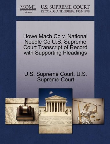 Howe Mach Co v. National Needle Co U.S. Supreme Court Transcript of Record with Supporting Pleadings