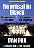 Reprisal in Black: 'The president is in danger  Dark forces are gathering (The Steve Black Series Book 1)