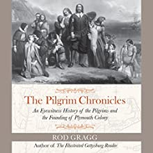 The Pilgrim Chronicles: An Eyewitness History of the Pilgrims and the Founding of Plymouth Colony (       UNABRIDGED) by Rod Gragg Narrated by Micah Lee