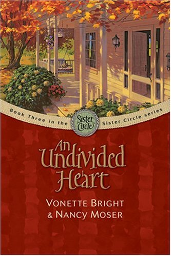 An Undivided Heart (The Sister Circle Series #3), Vonette Bright, Nancy Moser