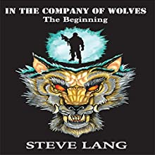 In the Company of Wolves: The Beginning Audiobook by Steve Lang Narrated by John Pirhalla