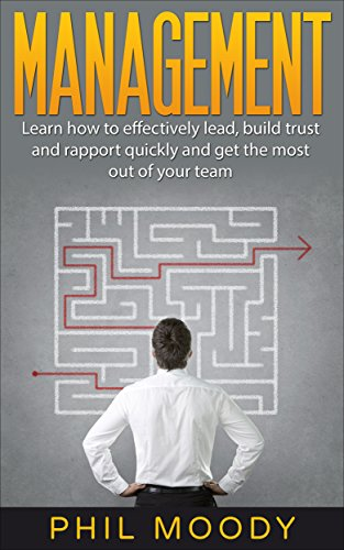 Management: Learn how to effectively lead, build trust and rapport quickly and get the most out of your team (management skills, team management, leadership, ... books, leadership development) Book 1) (Management Development Books compare prices)