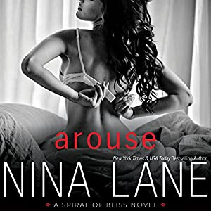 Arouse: A Spiral of Bliss Novel, Book 1 Audiobook