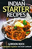 Indian Starter Recipes: The Best Indian Appetizer and Snack Cookbook
