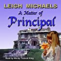 A Matter of Principal Audiobook by Leigh Michaels Narrated by Wendy Tremont King