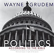 Politics - According to the Bible: A Comprehensive Resource for Understanding Modern Political Issues in Light of Scripture | Livre audio Auteur(s) : Wayne Grudem Narrateur(s) : Wayne Grudem