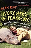 Ivory. Apes & Peacocks: Animals. adventure and discovery in the wild places of Africa by Root. Alan ( 2013 ) Paperback Root. Alan