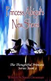 Princess Abigail's New Shoes (The Thoughtful Princess Book 2)