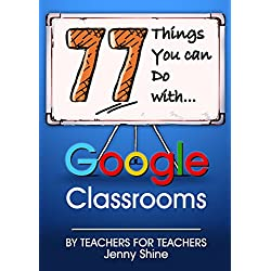 77 Things You Can Do With Google Classrooms (English Edition)