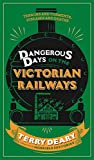 Dangerous Days on the Victorian Railways (0297870580) by Deary, Terry