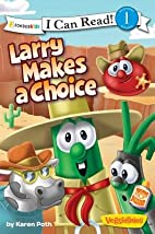 Larry Makes a Choice / VeggieTales / I Can…