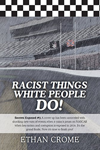 Racist Things White People Do!: Secrets Exposed #3 A cover up has been unraveled with shocking new turn of events in 2016 when it rains, it pours on NASCAR PDF Download Free