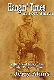 Jerry Akins Hangin' Times in Fort Smith: a History of Executions in Judge Parker's Court