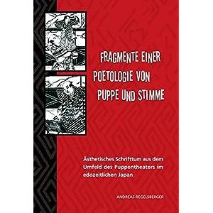 Fragmente einer Poetologie von Puppe und Stimme: Ästhetisches Schrifttum aus dem Umfeld des Puppentheaters im edozeitlichen Japan