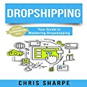 Dropshipping: Your Guide to Mastering Dropshipping Audiobook by Chris Sharpe Narrated by Douglas Birk