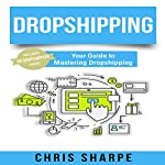 Dropshipping: Your Guide to Mastering Dropshipping | Chris Sharpe