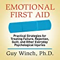 Emotional First Aid: Practical Strategies for Treating Failure, Rejection, Guilt, and Other Everyday Psychological Injuries (       UNABRIDGED) by Guy Winch Ph.D. Narrated by Guy Winch Ph.D.