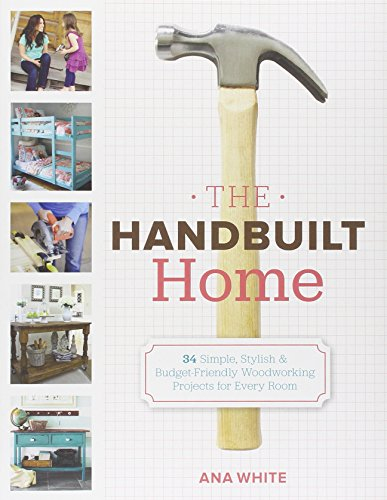 The Handbuilt Home: 34 Simple Stylish and Budget-Friendly Woodworking Projects for Every Room (Building Projects compare prices)