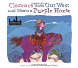 img - for Clarence Goes Out West & Meets a Purple Horse by Adams, Jean Ekman (2000) Hardcover book / textbook / text book