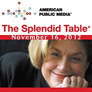 The Splendid Table, Mo Rocca, Alex Witchel, and David Leite, November 16, 2012 | [Lynne Rossetto Kasper]