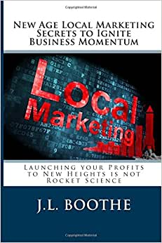 New Age Local Marketing Secrets To Ignite Business Momentum: Launching Your Profits To New Heights Is Not Rocket Science