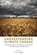 Understanding Climate Change: Climate Variability, Predictability, and Change in the Midwestern United States