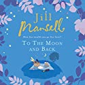 To the Moon and Back Audiobook by Jill Mansell Narrated by Karen Cass