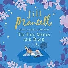 To the Moon and Back | Livre audio Auteur(s) : Jill Mansell Narrateur(s) : Karen Cass