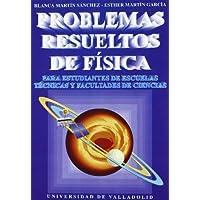 Problemas Resueltos de Fisica. Para Estudiantes de Escuelas Tecnicas y Facultades de Ciencias