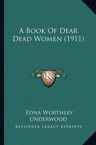 A Book of Dear Dead Women (1911) a Book of Dear Dead Women (1911)