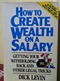 img - for How to Create Wealth on a Salary: Getting Your Withholding Back and Other Legal Tricks by Levin, Dick, Travis, Ginger, Der, Lambert (1988) Hardcover book / textbook / text book