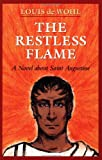 The Restless Flame: A Novel about Saint Augustine (0898706033) by De Wohl, Louis