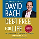 Debt Free For Life: The Finish Rich Plan for Financial Freedom Audiobook by David Bach Narrated by Erik Davies