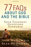 77 FAQs About God and the Bible: Your Toughest Questions Answered (The McDowell Apologetics Library) (0736949240) by McDowell, Josh