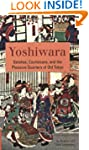 Yoshiwara: Geishas, Courtesans, and t...