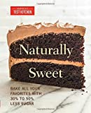 Naturally Sweet: Bake All Your Favorites with 30% to 50% Less Sugar (Americas Test Kitchen)